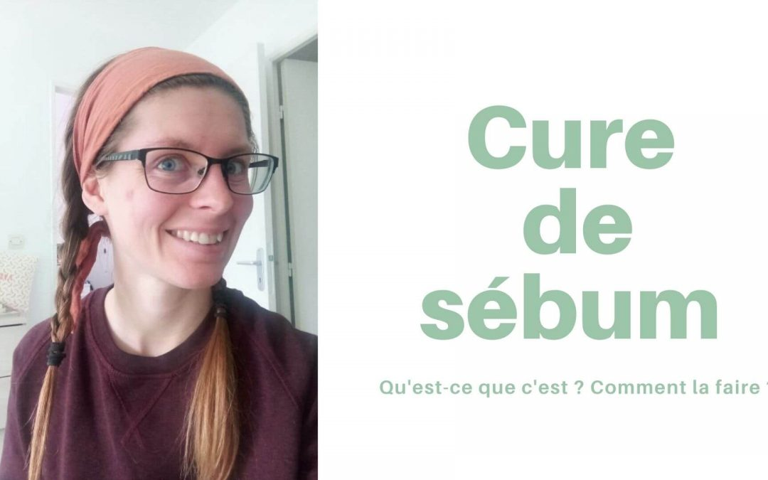 Cure de sébum - comment faire- confinement coronavirus